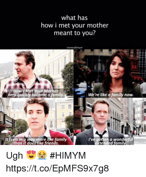 Family, Friends, and Memes: what has  how i met your mother  meant to you?  女,1  How I Met Your Mother  quickly become a family.  We're like a family now  It feels in a way more like family  than it does like friends.  I've gotten a wonderful  extended family Ugh 😍😭 #HIMYM https://t.co/EpMFS9x7g8