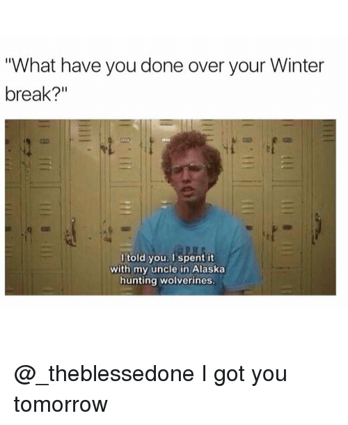 what have you done over your winter break i told 10421127 ✅ 25 best memes about winter break winter break memes
