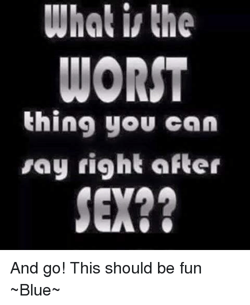 Worst things to say after sex images 74
