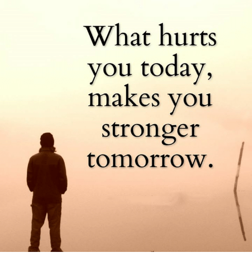 what hurts you today makes you stronger tomorrow meme on me me