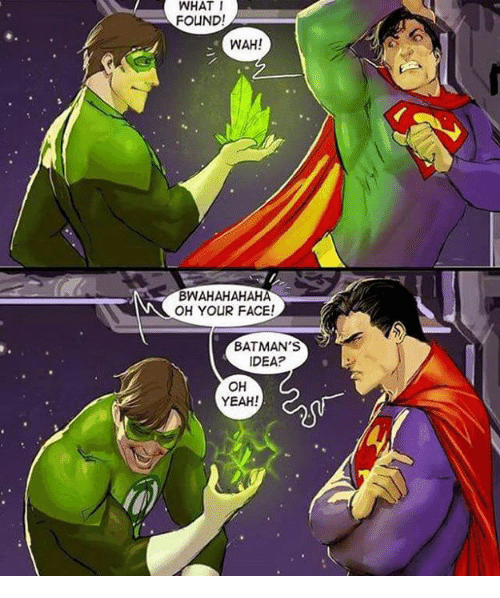 What I Found Wah Bwa Hahahaha Oh Your Face Batmans Idea Oh Yeah