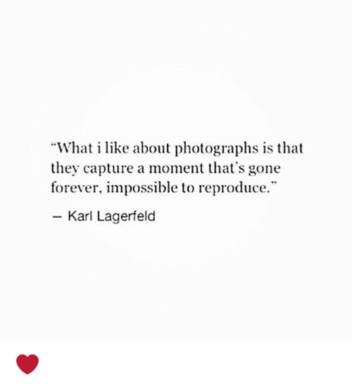 """Memes, 🤖, and Karl Lagerfeld: """"What i like about photographs is that  they capture a moment that's gone  forever, impossible to reproduce.  Karl Lagerfeld ❤️"""