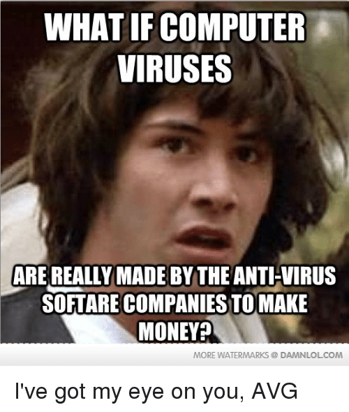 what if computer viruses are really made by the anti virus 16843368 25 best ive got my eye on you memes ive got my eyes on you memes