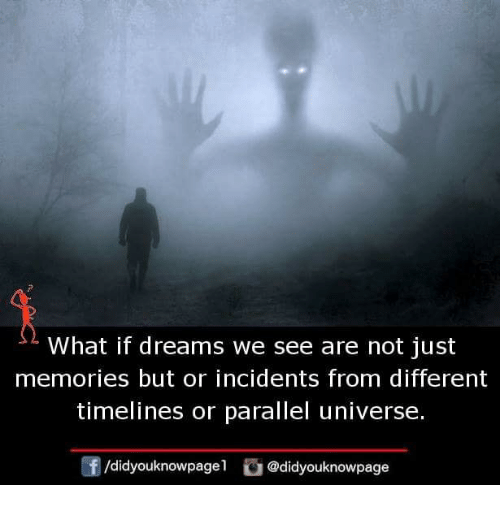 Memes, Dreams, and 🤖: What if dreams we see are not just  memories but or incidents from different  timelines or parallel universe.  /didyouknowpagel@didyouknowpage