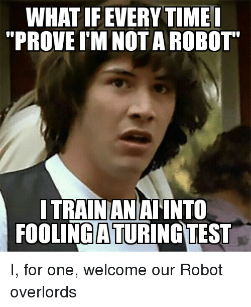 what if everytime i prove im not a robot itrainianiai 14565918 ✅ 25 best memes about i for one welcome our i for one welcome,I For One Welcome Meme