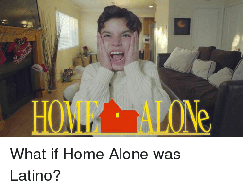 Home Alone, Latinos, and Memes: What if Home Alone was Latino?