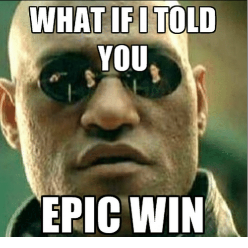 Dank Memes, Epic, and What if I Told You: WHAT IF I TOLD  YOU  EPIC WIN