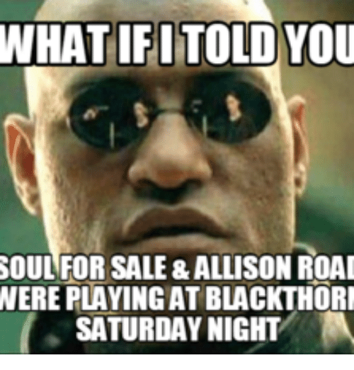 what if i told you soul for sale allison roai were 15017218 ✅ 25 best memes about its the final countdown meme its the,Count Down Meme