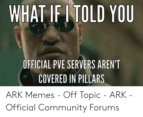WHAT IF ITOLD YOU OFFICIAL PVE SERVERS AREN'T COVERED IN PILLARS ARK