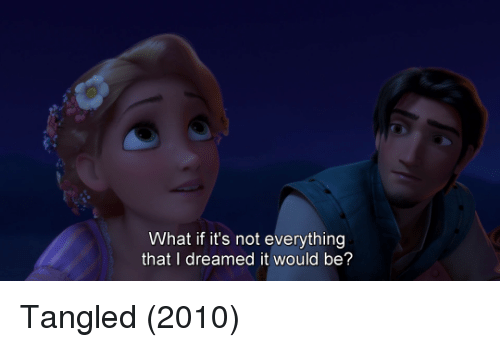 Memes, Tangled, and 🤖: What if it's not everything  that I dreamed it would be? Tangled (2010)
