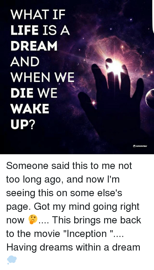 What If Our Dreams Are Right And >> What If Life Is A Dream And When We Die We Wake Up Ano New Someone
