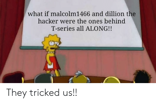 What if Malcolm1466 and Dillion the Hacker Were the Ones