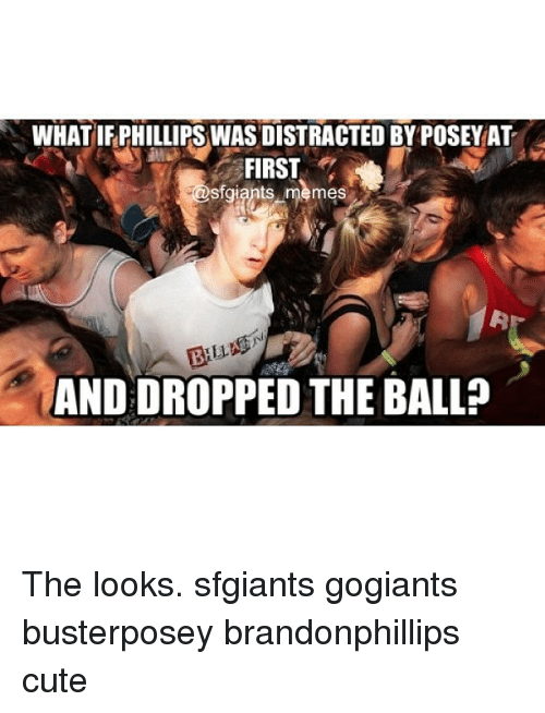 What If Phillips Was Distracted Byposeyat Sf Giants Memes