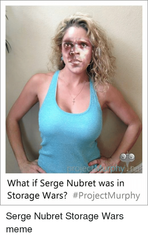 What If Serge Nubret Was In Storage Wars Project Murphy Serge