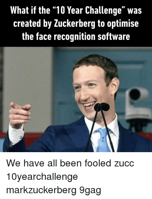 """9gag, Memes, and Been: What if the """"10 Year Challenge"""" was  created by Zuckerberg to optimise  the face recognition software We have all been fooled⠀ zucc 10yearchallenge markzuckerberg 9gag"""