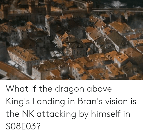What if the Dragon Above King's Landing in Bran's Vision Is the NK