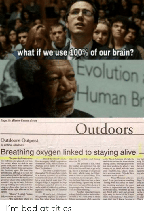 Alive, Bad, and Brain: what if we use 100% of our brain?  Evolution  Human B  Outdoors Outpost  Breathing oxygen linked to staying alive I'm bad at titles