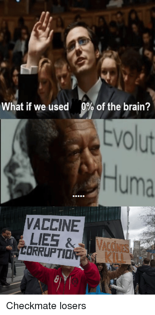Brain, Vaccine, and What: What if we used  9% of the brain?  tvolut  Huma  VACCINE  CCINES  ILL  ORRUPTIO Checkmate losers