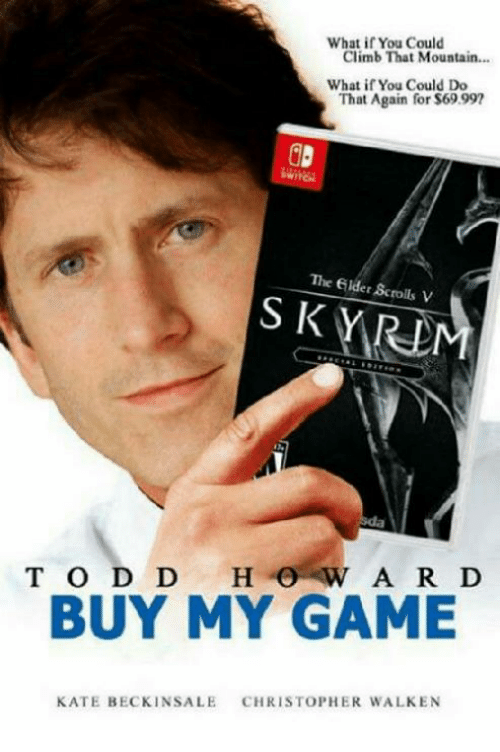Climbing, Video Games, and Christopher Walken: What if You Could  Climb That Mountain.  What if You Could Do  That Again for $69.99  The Gilder Scrolls V  S K YRD  S KYR  BUY MY GAME  CHRISTOPHER WALKEN  KATE BECKINSALE