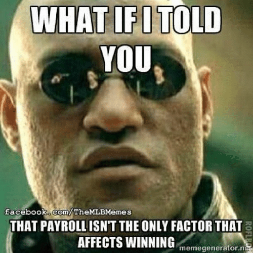 Facebook, Meme, and Memes: WHAT IFI TOLD  YOU  facebook com/TheMLBMemes  THAT PAYROLL ISNT THEONLY FACTOR THAT  AFFECTS WINNING  meme generator  n