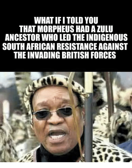 What Ifitold You That Morpheus Hada Zulu Ancestor Who Led The