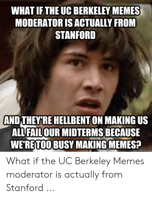 WHAT IFTHE UC BERKELEY MEMES MODERATOR IS ACTUALLY FROM STANFORD