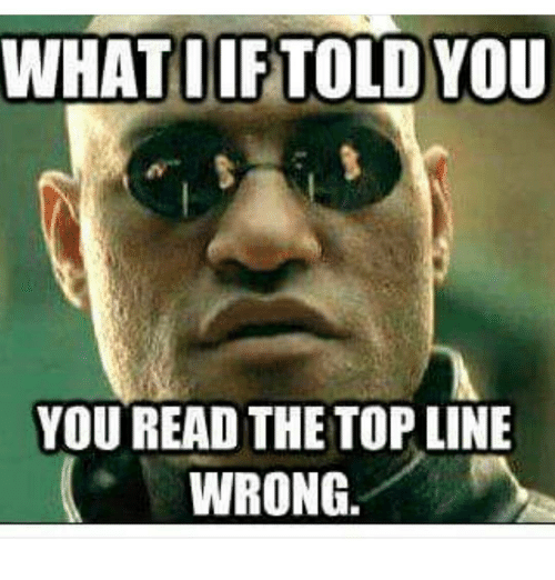 What Iif Told You You Read The Top Line Wrong Meme On Me Me