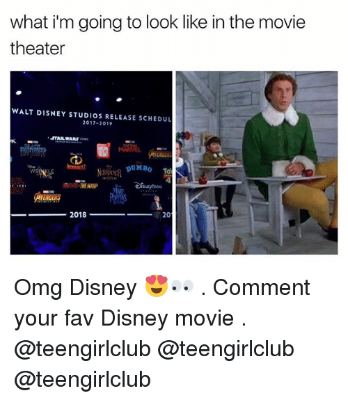 Disney, Omg, and Star Wars: what i'm going to look like in the movie  theater  WALT DISNEY STUDIOS RELEASE SCHEDUL  2017-2019  STAR WARS $3on  DUMBO To  4  WR  THE HASP Omg Disney 😍👀 . Comment your fav Disney movie . @teengirlclub @teengirlclub @teengirlclub