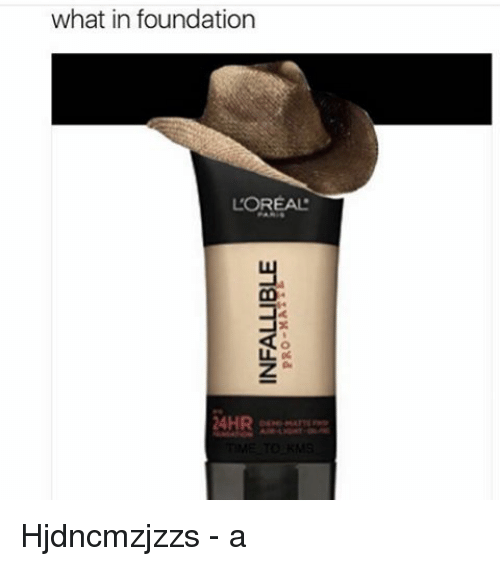 Memes, 🤖, and Loreal: what in foundation  L'OREAL  24HR Hjdncmzjzzs - a