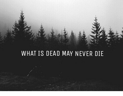 What Is, Never, and May: WHAT IS DEAD MAY NEVER DIE