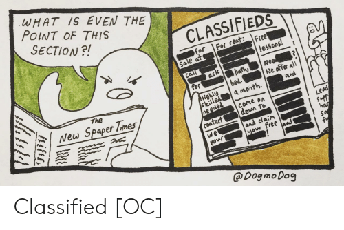 Free, What Is, and Tor: WHAT IS EVEN THE  POINT OF THIS  SECTION?!  CLASSIFIEDS  f Foent: Free  Sale at  lessons!  bathyNe  bel  ask  Tor  stilletl a month.  come on  down To  The  ighly  New Spaper lmes  Lead  con  and claim  free and  @Dog moDog Classified [OC]