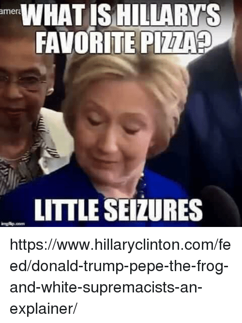 what is hillary s amer favorite pizza littleseizures https www hillaryclinton com feed donald trump pepe the frog and white supremacists an explain 3765216 what is hillary s amer favorite pizza? littleseizures