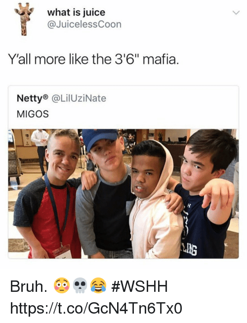 """Bruh, Juice, and Migos: what is juice  @JuicelessCoon  Y'all more like the 3'6"""" mafia.  Netty® @LilUziNate  MIGOS  ING Bruh. 😳💀😂 #WSHH https://t.co/GcN4Tn6Tx0"""
