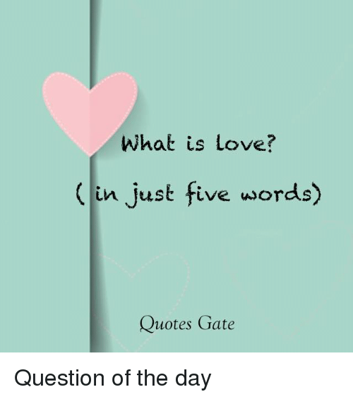 What Is Love Quotes | What Is Love In Just Five Words Quotes Gate Question Of The Day