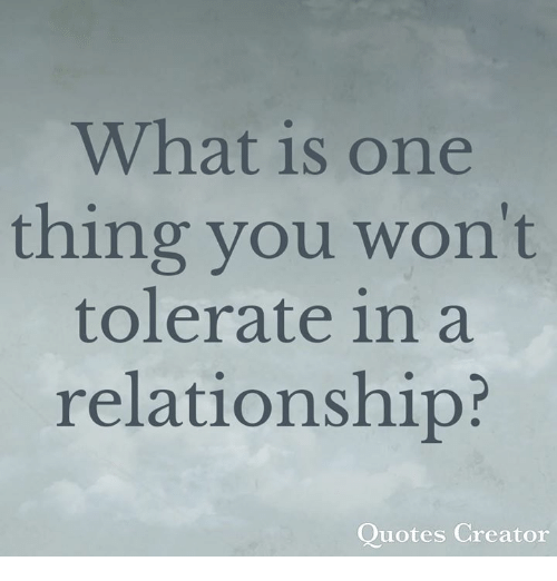 Relationship Quotes | What Is One Thing You Won T Tolerate In A Relationship Quotes