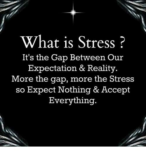 Memes, The Gap, and 🤖: What is Stress?  It's the Gap Between our  Expectation & Reality  More the gap, more the Stress  so Expect Nothing & Accept  Everything