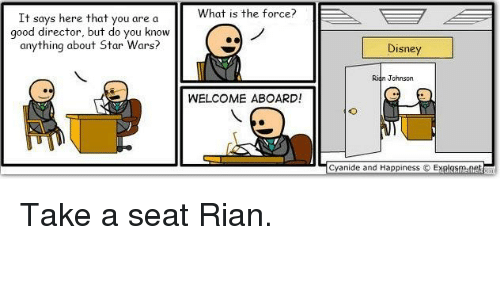 Disney, Star Wars, and Cyanide and Happiness: What is the force?  It says here that you are a  good director, but do you know  anything about Star Wars?  Disney  Rian Johnson  WELCOME ABOARD!  Cyanide and Happiness  Explosm net