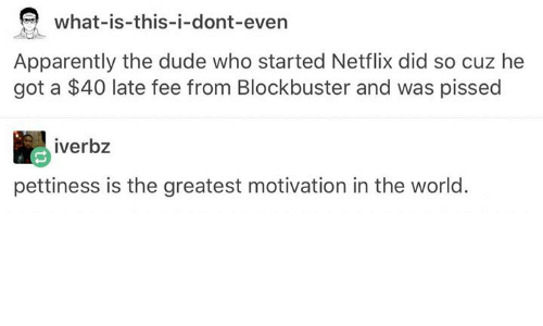 Výsledek obrázku pro apparently the dude who started netflix did so cuz