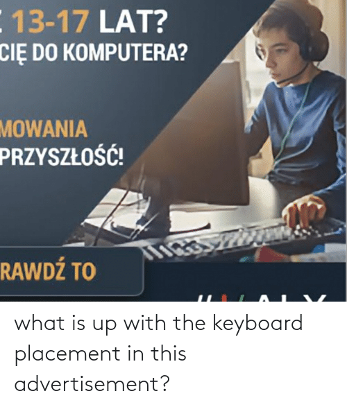 Keyboard, What Is, and What: what is up with the keyboard placement in this advertisement?