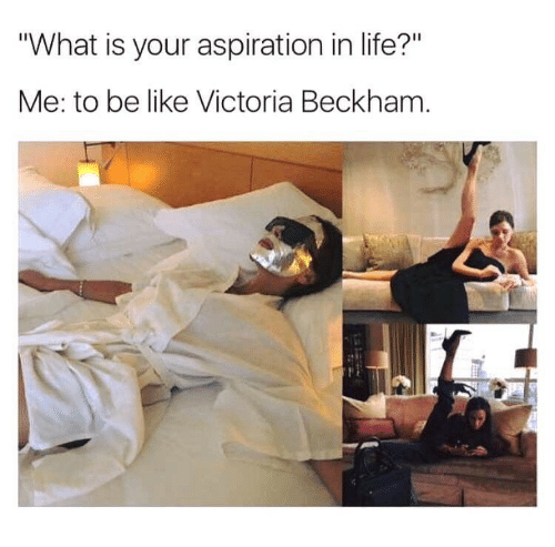 what is your aspiration in life  me to be like victoria
