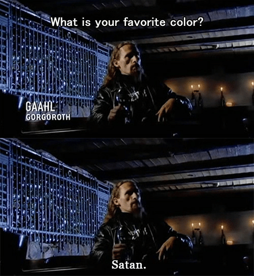 What Is, Satan, and Color: What is your favorite color?  GAAHL  GORGOROTH   Satan.