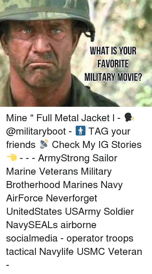 """Friends, Full Metal Jacket, and Memes: WHAT IS YOUR  FAVORITE  MILITARY MOVIE? Mine """" Full Metal Jacket l - 🗣 @militaryboot - 🚹 TAG your friends 📡 Check My IG Stories👈 - - - ArmyStrong Sailor Marine Veterans Military Brotherhood Marines Navy AirForce Neverforget UnitedStates USArmy Soldier NavySEALs airborne socialmedia - operator troops tactical Navylife USMC Veteran -"""