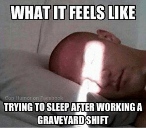 Facebook, Memes, and Sleeping: WHAT IT FEELS LIKE  cop Humor on Facebook  TRYING TO SLEEP  GRAVEYARD SHIFT