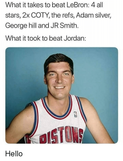 Hello, J.R. Smith, and Nba: What it takes to beat LeBron: 4 all  stars, 2x COTY, the refs, Adam silver,  George hill and JR Smith.  What it took to beat Jordan: Hello