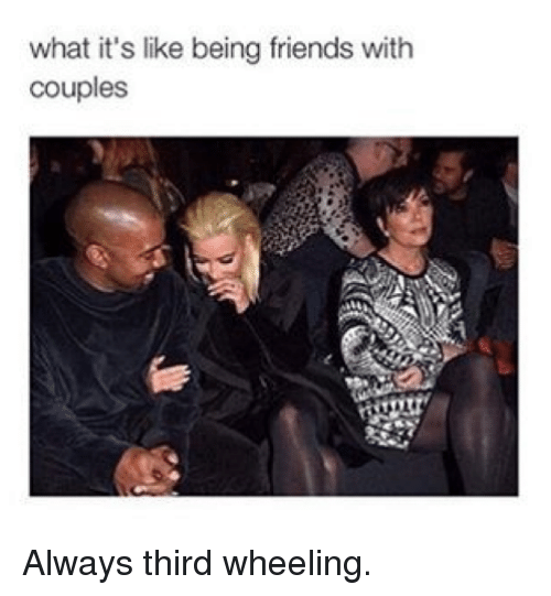 Friends, Kardashian, and Celebrities: what it's like being friends with  couples Always third wheeling.