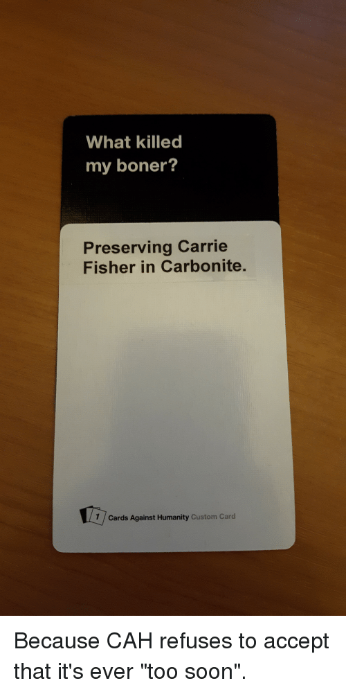 what killed my boner preserving carrie fisher in carbonite 7 11581325 ✅ 25 best memes about cards against humanity custom cards