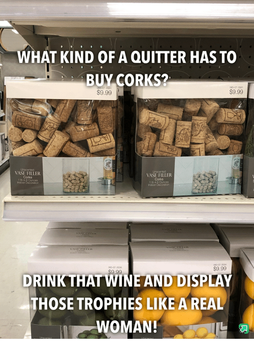 What Kind Of A Quitter Has To Buy Corks 07 3561 065 07 3561 999