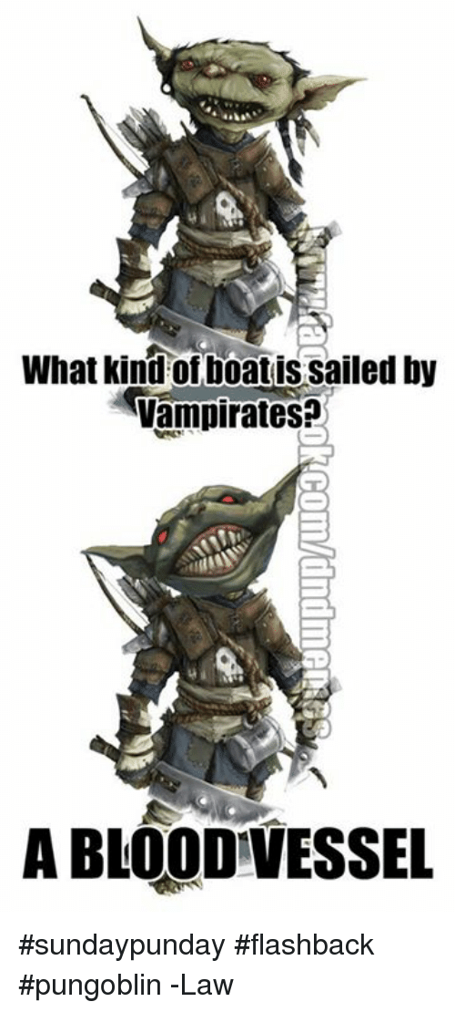 Bloods, DnD, and Kindness: What kind of boatis sailed by  Vampirates  A BLOOD!VESSEL #sundaypunday #flashback #pungoblin  -Law