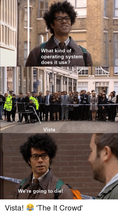 Memes, 🤖, and It Crowd: What kind of  operating system  does it use?  Vista  We're going to die! Vista! 😂  'The It Crowd'