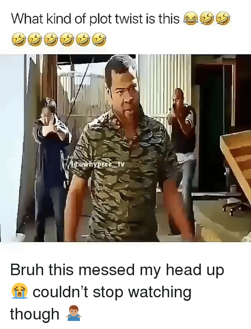 Bruh, Head, and Memes: What kind of plot twist is this Bruh this messed my head up 😭 couldn't stop watching though 🤷🏽♂️